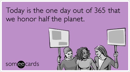 half-planet-females-celebrate-international-womens-day-ecards-someecards